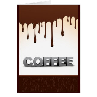 COFFEE CHOCOLATE DRIPS YUMMY DELICIOUS WORDS GRAPH GREETING CARD