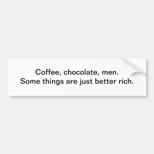 Coffee, chocolate, men - bumper sticker