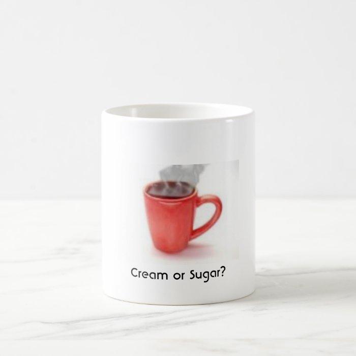 coffee, Cream or Sugar? Coffee Mug