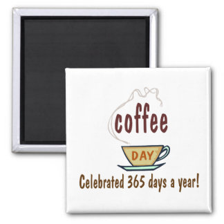 Coffee Day Celebrated 365 Days A Year 2 Inch Square Magnet