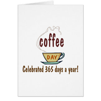 Coffee Day Celebrated 365 Days A Year Greeting Card
