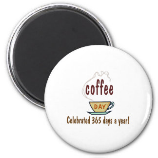Coffee Day Celebrated 365 Days A Year 2 Inch Round Magnet