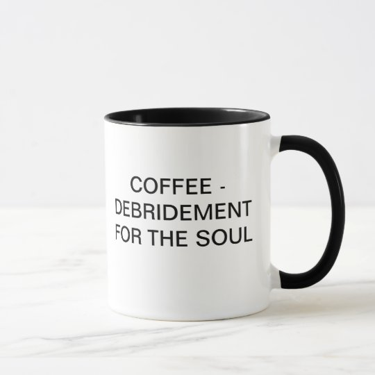 COFFEE - DEBRIDEMENT FOR THE SOUL MUG