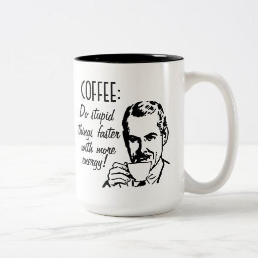 Coffee Do Stupid Things Faster Coffee Mugs