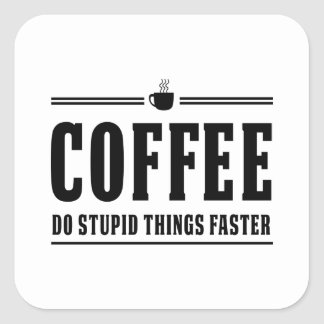 Coffee Do Stupid Things Faster Square Sticker