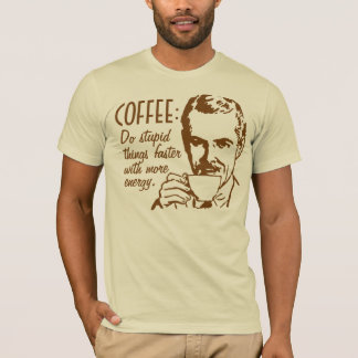 Coffee Do Stupid Things Faster T-Shirt