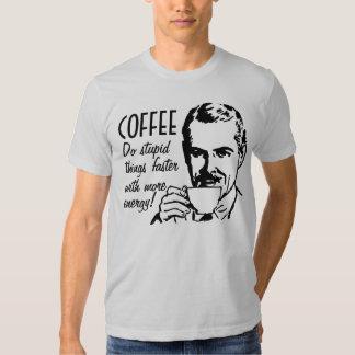 Coffee Do Stupid Things Faster Tee Shirt