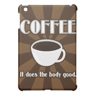 Coffee Does The Body Good II iPad Cover For The iPad Mini