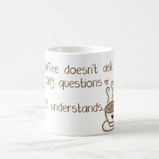 Coffee Doesn't Ask Silly Questions Mug