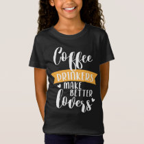 Coffee Drinkers Make Better Lovers T-Shirt