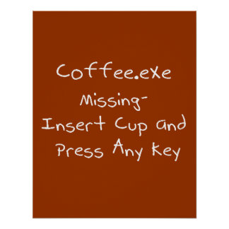 Coffee.exe missing- Geek computer humour Poster