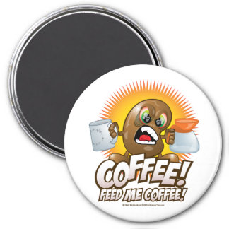 Coffee! Feed Me Coffee! 3 Inch Round Magnet