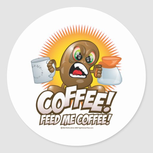 Coffee! Feed Me Coffee! Classic Round Sticker