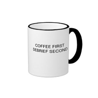 COFFEE FIRST DEBRIEF SECOND RINGER MUG