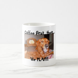 , Coffee first then..., we play!!! w/ Golden Retre Coffee Mug
