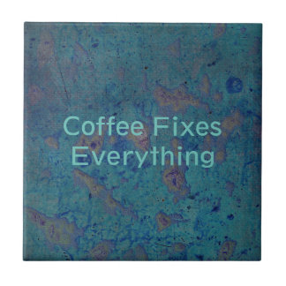 Coffee Fixes Everything Ceramic Tile