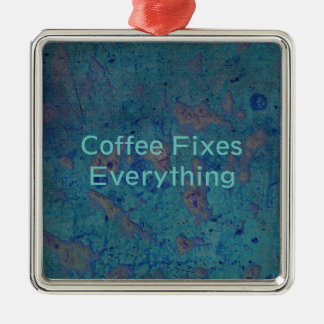 Coffee Fixes Everything Metal Ornament