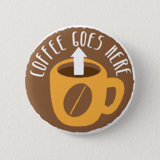 Coffee Goes here! Pinback Button