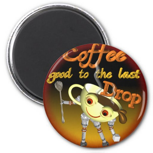 Coffee good to the last drop by Valxart.com 2 Inch Round Magnet