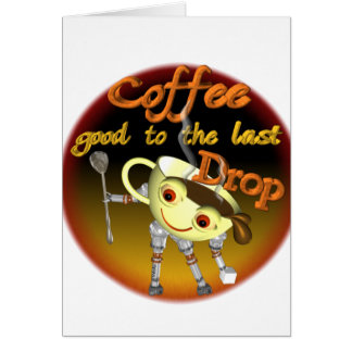 Coffee good to the last drop by Valxart.com Card