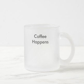 Coffee Happens Frosted Glass Coffee Mug