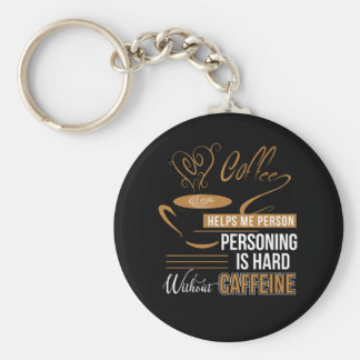 Coffee Help Person Hard Without Caffeine Keychain