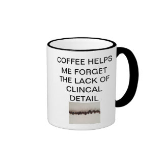 COFFEE HELPS ME FORGET THE LACK OF CLINICAL DETAIL RINGER MUG