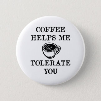 Coffee Helps Me Tolerate You Button