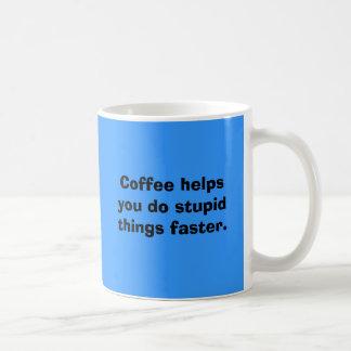 Coffee helps you do stupid things faster. coffee mug