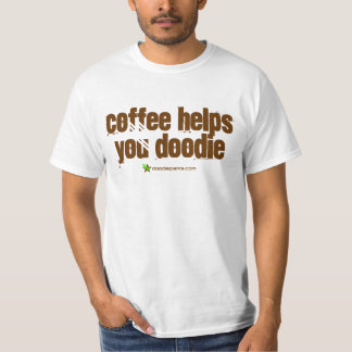 Coffee Helps You Doodie T-Shirt