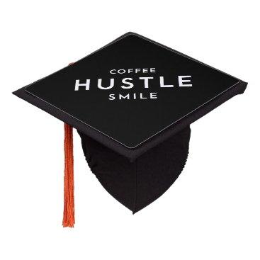 Coffee Themed Coffee. Hustle. Smile. Graduation Cap Topper