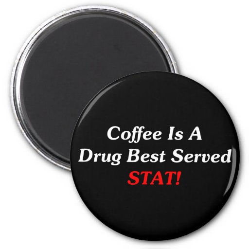 Coffee Is A Drug Best Served STAT! 2 Inch Round Magnet