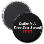 Coffee Is A Drug Best Served STAT! Magnets
