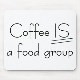 Coffee IS a food group T-shirts and Gifts. Mouse Pad