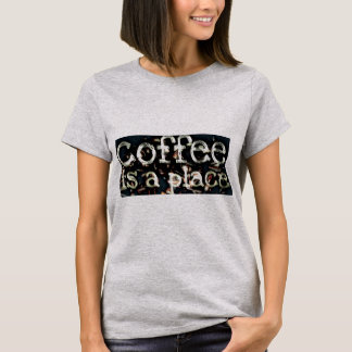 Coffee Is A Place by JP Choate T-Shirt