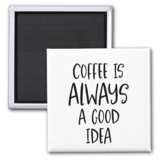 Coffee Is Always a Good Idea Coffee Quote Magnet