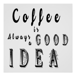 Coffee Is Always A Good Idea Phrase Poster