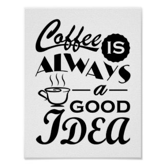 Coffee is always a good idea quote design poster