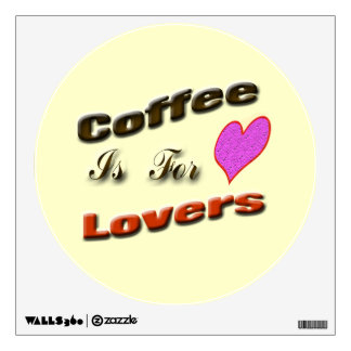 Coffee is for Lovers Wall Decal