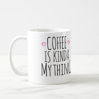 Coffee is kinda my thing mug