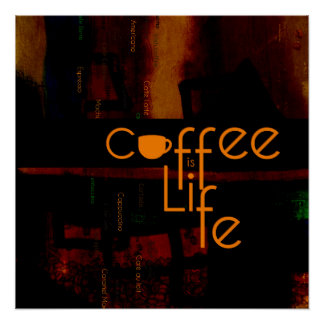 Coffee is Life Poster