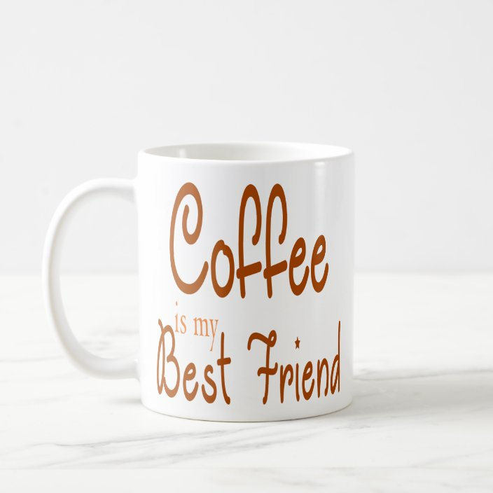 Coffee Is My Best Friend Funny Coffee Quotes Gifts Coffee Mug Zazzle Com