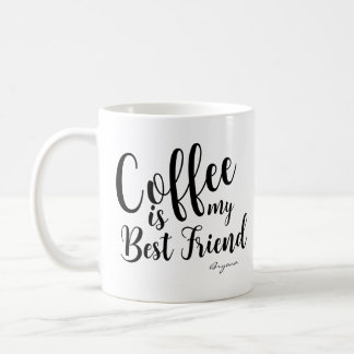 COFFEE IS MY BEST FRIEND Personalized Custom Name Coffee Mug