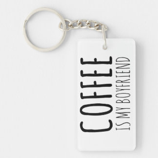 Coffee is my Boyfriend Keychain