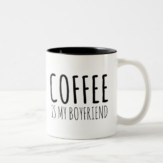 Coffee is my Boyfriend Two-Tone Coffee Mug