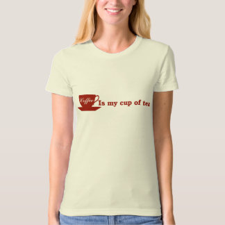 Coffee is my cup of tea t shirt