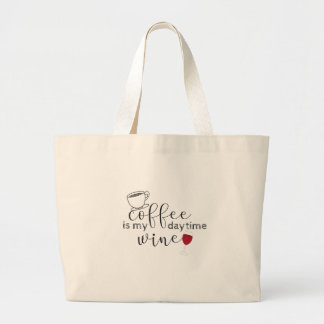 Coffee is My Daytime Wine Large Tote Bag