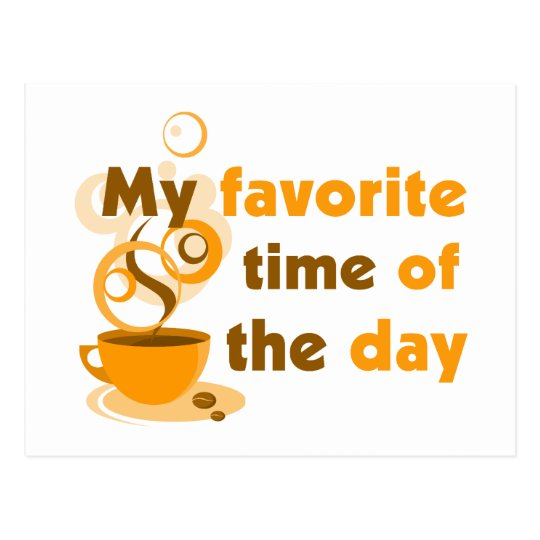 Coffee Is My Favorite Time Of The Day Postcard