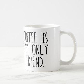 Coffee is my Only Friend Coffee Mug