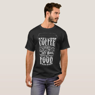 Coffee is My Soul Food Tshirt for Coffee Lovers
